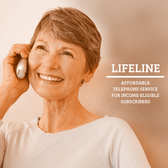Click here for more information about Lifeline, an affordable telephone service for income-eligible subscribers.