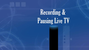 Recording & Pausing Live TV