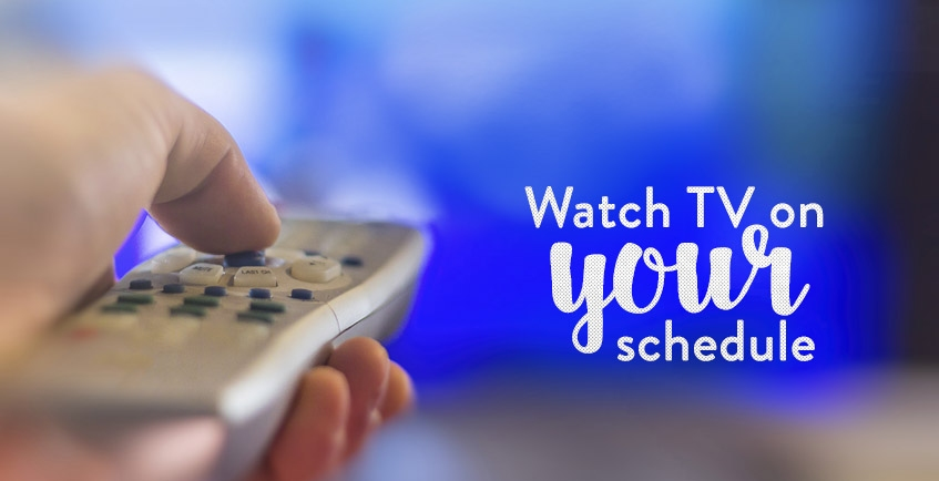 watch tv on your schedule